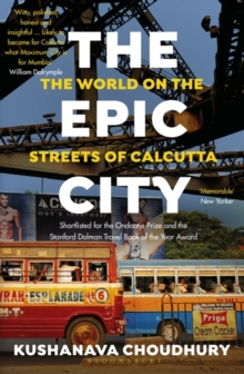 Image for The epic city  : the world on the streets of Calcutta