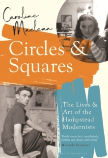 Image for Circles and Squares : The Lives and Art of the Hampstead Modernists