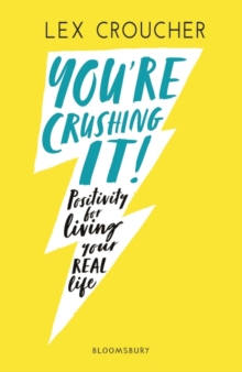 You're crushing it!  : positivity for living your real life - Croucher, Lex