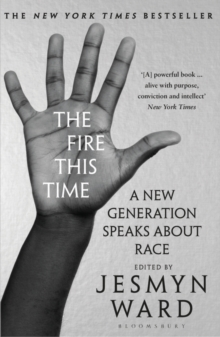 The fire this time  : a new generation speaks about race - Ward, Jesmyn