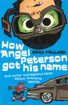 Image for How Angel Peterson got his name and other outrageous tales about extreme sports