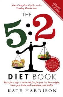 Image for The 5:2 diet book  : feast for 5 days a week and fast for just 2 to lose weight, boost your brain and transform your health