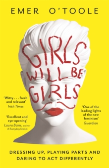 Image for Girls will be girls  : dressing up, playing parts and daring to act differently