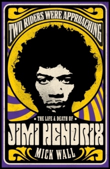 Image for Two riders were approaching  : the life & death of Jimi Hendrix