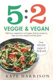 Image for 5:2 veggie and vegan  : delicious vegetarian and vegan fasting recipes to help you lose weight and feel great