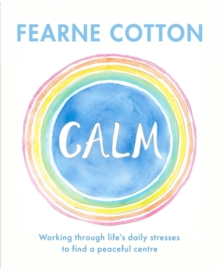 Image for Calm  : working through life's daily stresses to find a peaceful centre