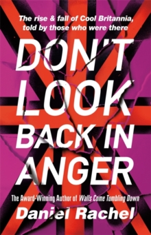 Image for Don't look back in anger  : the rise and fall of Cool Britannia, told by those who were there