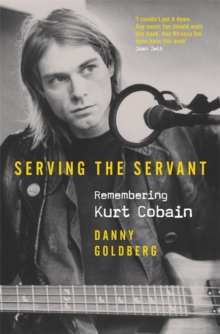 Image for Serving the servant  : remembering Kurt Cobain