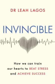 Image for Invincible  : how we can train our hearts to beat stress and achieve success