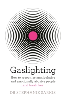 Image for Gaslighting  : how to recognise manipulative and emotionally abusive people...and break free