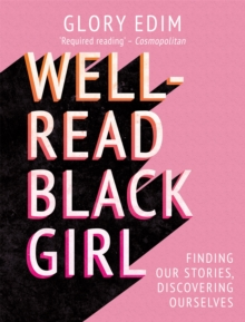 Well-read black girl  : finding our stories, discovering ourselves - Edim, Glory
