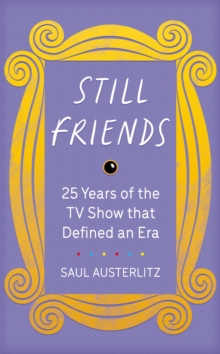 Image for Still friends  : 25 years of the TV show that defined an era