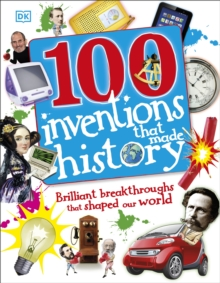 100 inventions that made history  : brilliant breakthroughs that shaped our world - DK