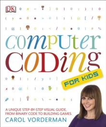 Computer coding for kids  : a unique step-by-step visual guide, from binary code to building games - Vorderman, Carol