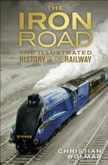Image for The iron road  : the illustrated history of railways
