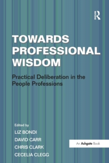 Image for Towards professional wisdom  : practical deliberation in the people professions