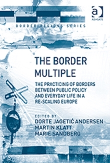 Image for The border multiple  : the practicing of borders between public policy and everyday life in a re-scaling Europe