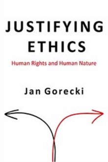 Image for Justifying ethics  : human rights and human nature