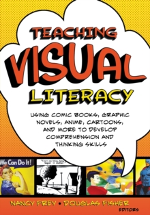 Image for Teaching visual literacy  : using comic books, graphic novels, anime, cartoons, and more to develop comprehension and thinking skills