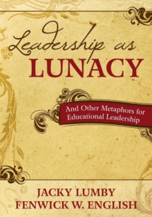 Image for Leadership as lunacy and other metaphors for educational leadership