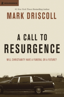 A Call to Resurgence: Will Christianity Have a Funeral or a Future?