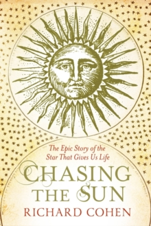 Image for Chasing the Sun  : the epic story of the star that gives us life