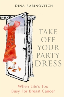 Image for Take off your party dress  : when life's too busy for breast cancer
