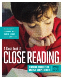 A Close Look at Close Reading: Teaching Students to Analyze Complex Texts, Grades K–5