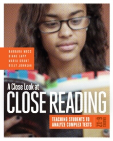 A Close Look at Close Reading: Teaching Students to Analyze Complex Texts, Grades 6–12