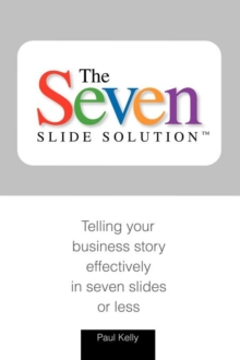 7-Slide Solution(tm): Telling Your Business Story In 7 Slides or Less