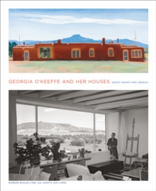 Image for Georgia O'Keeffe and her houses  : Abiquiu and Ghost Ranch