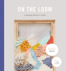 Image for On the loom  : a modern weaver's guide