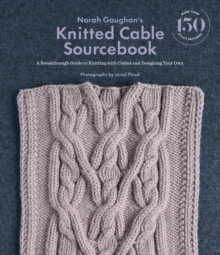 Image for Norah Gaughan's knitted cable sourcebook  : a breakthrough guide to knitting with cables and designing your own