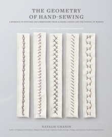 Image for The geometry of hand-sewing  : a romance in stitches and embroidery from Alabama Chanin and the School of Making