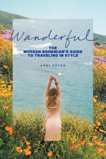 Image for Wanderful  : the modern bohemian's guide to traveling in style