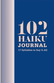 102 Haiku Journal: 17 Syllables to Say It All
