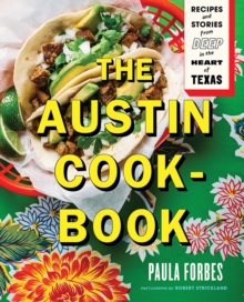 Image for The Austin cookbook  : recipes and stories from deep in the heart of Texas