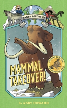 Image for Mammal Takeover! (Earth Before Us #3):Journey through the Cenozoi : Journey through the Cenozoic Era