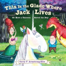 Image for This Is the Glade Where Jack Lives : Or How a Unicorn Saved the Day