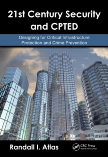 21st Century Security and CPTED: Designing for Critical Infrastructure Protection and Crime Prevention