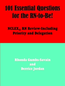 101 Essential Questions for the RN-to-Be!: NCLEX® RN Review-Including Priority and Delegation