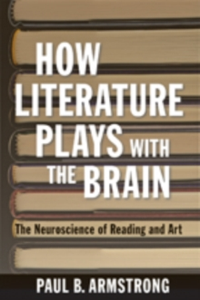 Image for How Literature Plays with the Brain : The Neuroscience of Reading and Art