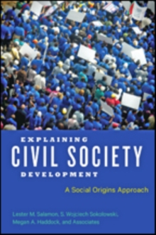 Image for Explaining Civil Society Development : A Social Origins Approach