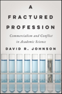 A Fractured Profession: Commercialism and Conflict in Academic Science (Critical University Studies)