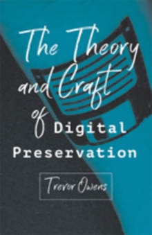 Image for The Theory and Craft of Digital Preservation