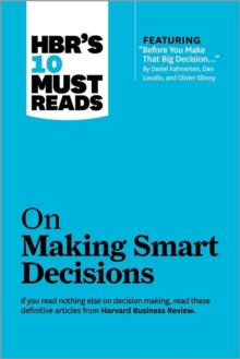 """Image for HBR's 10 Must Reads on Making Smart Decisions (with featured article """"Before You Make That Big Decision..."""" by Daniel Kahneman, Dan Lovallo, and Olivier Sibony)"""