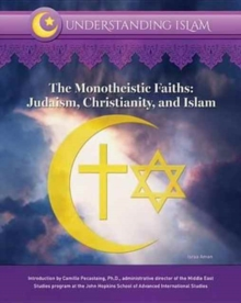 Image for The monotheistic faiths  : Judaism, Christianity, and Islam
