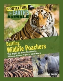 Image for Battling wildlife poachers  : the fight to save elephants, rhinos, lions, tigers, and more