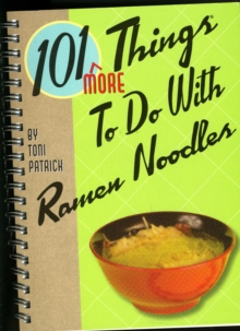 101 More Things® to Do With Ramen Noodles