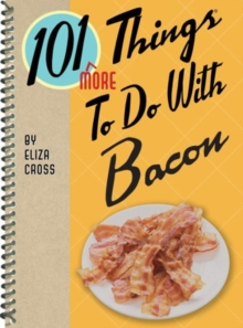 101 More Things to Do with Bacon (Yum!)